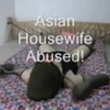 Asian Housewife Abuse!